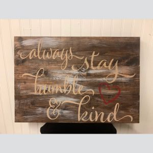 Always Stay Humble and Kind DIY Wood Sign